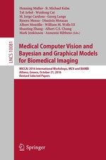 Medical Computer Vision and Bayesian and Graphical Models for Biomedical Imaging: MICCAI 2016 International Workshops, MCV and BAMBI, Athens, Greece, October 21, 2016: Revised Selected Papers