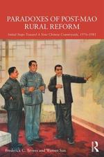 PARADOXES OF POST-MAO RURAL REFORM: Initial Steps Toward A New Chinese Countryside, 1976-1981