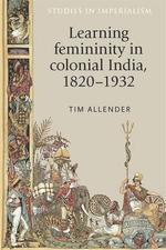 Learning femininity in colonial India, 1820-1932