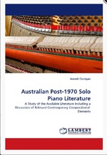Australian Post-1970 Solo Piano Literature : a study of the available literature including a discussion of relevant contemporary compositional elements