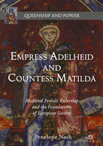 Empress Adelheid and Countess Matilda: Medieval Female Rulership and the Foundations of European Society