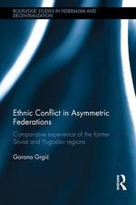 Ethnic conflict in asymmetric federations: Comparative experience of the former Soviet and Yugoslav regions