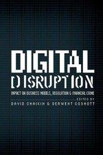 Digital Disruption: Impact on Business Models, Regulation & Financial Crime