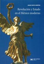 Revolucion y Estado en el Mexico Moderno