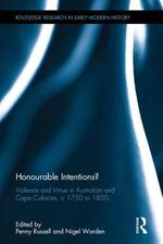 Honourable Intentions? Violence and Virtue in Australian and Cape Colonies, c 1750 to 1850