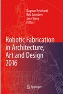 Robotic Fabrication in Architecture, Art and Design 2016