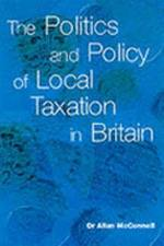 The Politics and Policy of Local Taxation in Britain