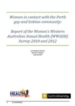 Women in contact with the Perth gay and lesbian community: Report of the Women's Western Australian Sexual Health (WWASH) Survey 2010 and 2012