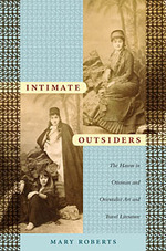 Intimate Outsiders: The Harem in Ottoman and Orientalist Art and Travel Literature