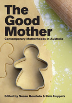 The Good Mother: Contemporary Motherhoods in Australia
