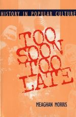 Too Soon Too Late: History in Popular Culture