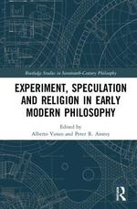 Experiment, Speculation and Religion in Early Modern Philosophy