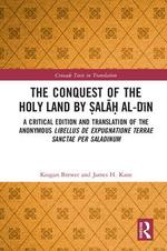The Conquest of the Holy Land by Ṣalāḥ al-Dīn: A critical edition and translation of the anonymous 'Libellus de expugnatione Terrae Sanctae per Saladinum'
