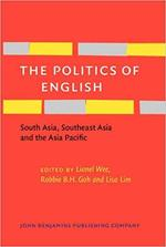 Politics of English: South Asia, Southeast Asia and the Asia Pacific