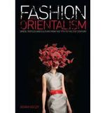 Fashion and Orientalism: Dress, Textiles and Culture from the 17th to the 21st Century