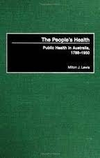 The People's Health: Public Health in Australia, 1788 -1950