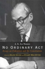 No Ordinary Act : Essays on Federation and the Constitution by J.A. La Nauze