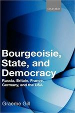 Bourgeoisie, State, and Democracy: Russia, France, Germany and the USA