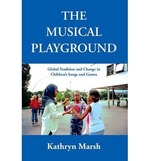 The Musical Playground: Global Tradition and Change in Childrens Songs and Games