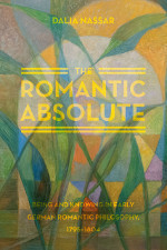 The Romantic Absolute: Being and Knowing in Early German Romantic Philosophy 1795-1805