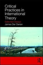 Critical Practices of International Theory: Selected Essays