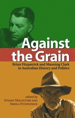 Against the grain: Brian Fitzpatrick and Manning Clark in Australian history and politics