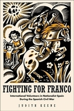 Fighting for Franco: International Volunteers in Nationalist Spain during the Spanish Civil War