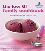 The Low GI Family Cookbook: Healthy Meals the Kids Will Love