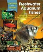 Questions and Answers on Freshwater Aquarium Fishes: Everything You Need to Know to Successfully Raise Healthy Fish