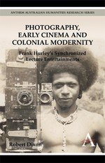 Photography, Early Cinema and Colonial Modernity: Frank Hurleys Synchronized Lecture Entertainments (Paperback)