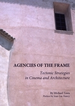Agencies of the Frame: Tectonic Strategies in Cinema and Architecture