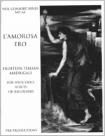 L'Amorosa Ero: Eighteen Italian Madrigals for Four Viols, Voices or Recorders