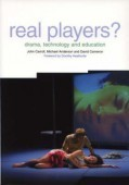 Real Players? Drama, Technology and Education