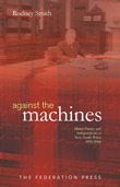 Against the Machines: Minor Parties and Independents in New South Wales 1910-2006