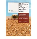 McCallums Top Workplace Relations Cases: Labour Law and the Employment Relationship as Defined by Case Law