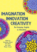 Imagination Innovation Creativity: Re-Visioning English in Education