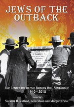 Jews of the outback: the centenary of the Broken Hill synagogue, 1910-2010