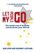 Let My People Go: The Untold Story of Australia and the Soviet Jews 1959-89