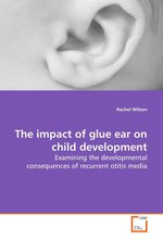 The impact of glue ear on child development: Examining the developmental consequences of recurrent Otitis Media