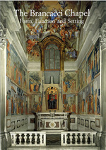 The Brancacci Chapel: Form, Function and Setting. Acts of an International Conference (Florence, Villa I Tatti, 6 June 2003)