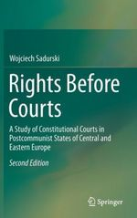 Rights Before Courts: A Study of Constitutional Courts in Postcommunist States of Central and Eastern Europe - Second Edition