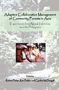 Adaptive Collaborative management of Community Forests in Asia: Experience from Nepal, Indonesia and the Philippines