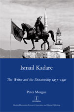 Ismail Kadare: The Writer and the Dictatorship, 1957-1990 (Legenda Main Series)
