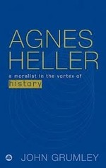 Agnes Heller: A Moralist in the Vortex of History